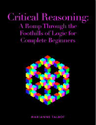 Critical Reasoning: A Romp Through the Foothills of Logic by Marianne Talbot