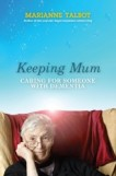 Keeping Mum: Caring for Someone with Dementia